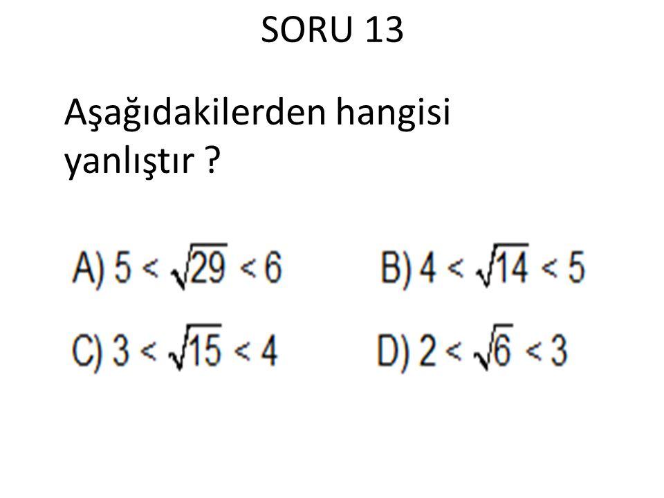 SORU 13 Aşağıdakilerden hangisi yanlıştır ?