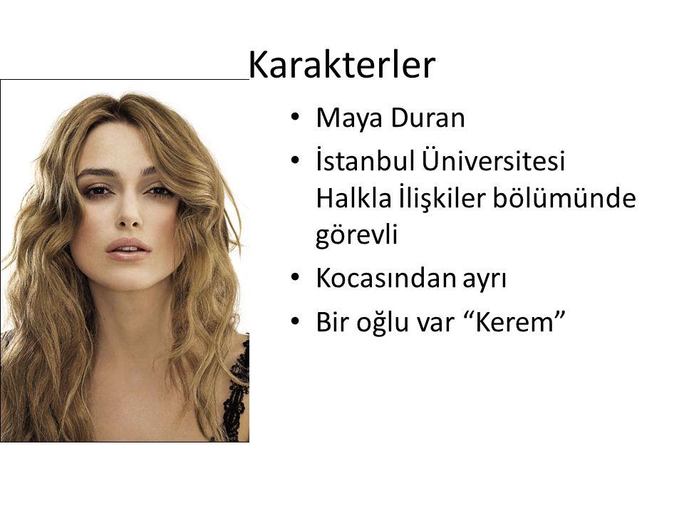 """Karakterler Maya Duran İstanbul Üniversitesi Halkla İlişkiler bölümünde görevli Kocasından ayrı Bir oğlu var """"Kerem"""""""