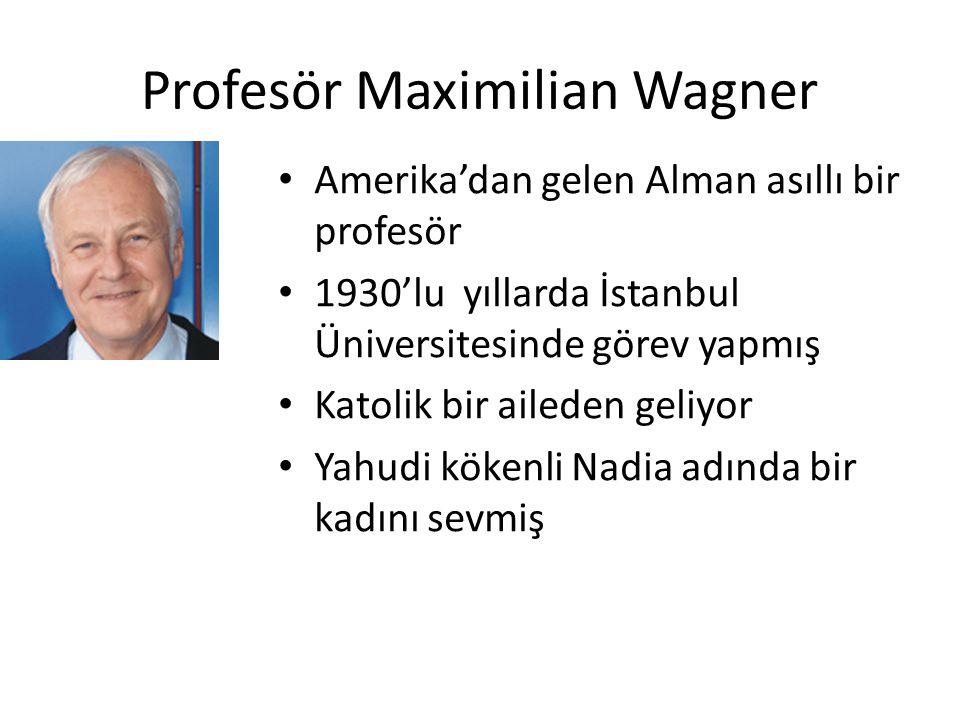 Profesör Maximilian Wagner Amerika'dan gelen Alman asıllı bir profesör 1930'lu yıllarda İstanbul Üniversitesinde görev yapmış Katolik bir aileden geli
