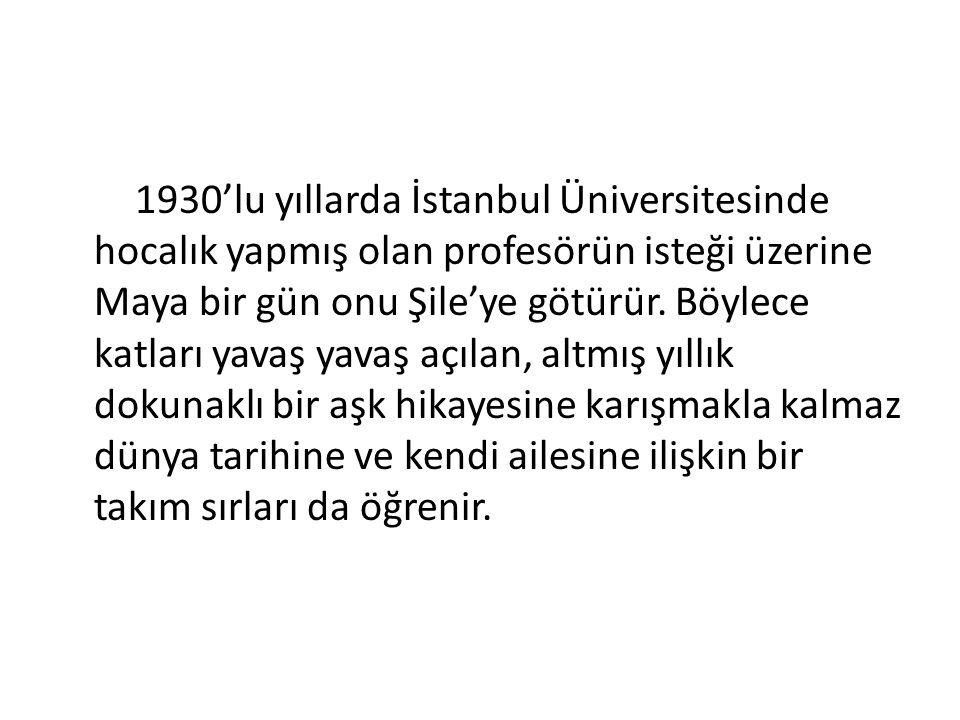 1930'lu yıllarda İstanbul Üniversitesinde hocalık yapmış olan profesörün isteği üzerine Maya bir gün onu Şile'ye götürür. Böylece katları yavaş yavaş