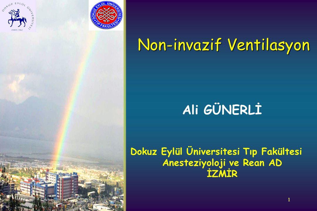 1 Non-invazif Ventilasyon Non-invazif Ventilasyon Ali GÜNERLİ Dokuz Eylül Üniversitesi Tıp Fakültesi Anesteziyoloji ve Rean AD İZMİR