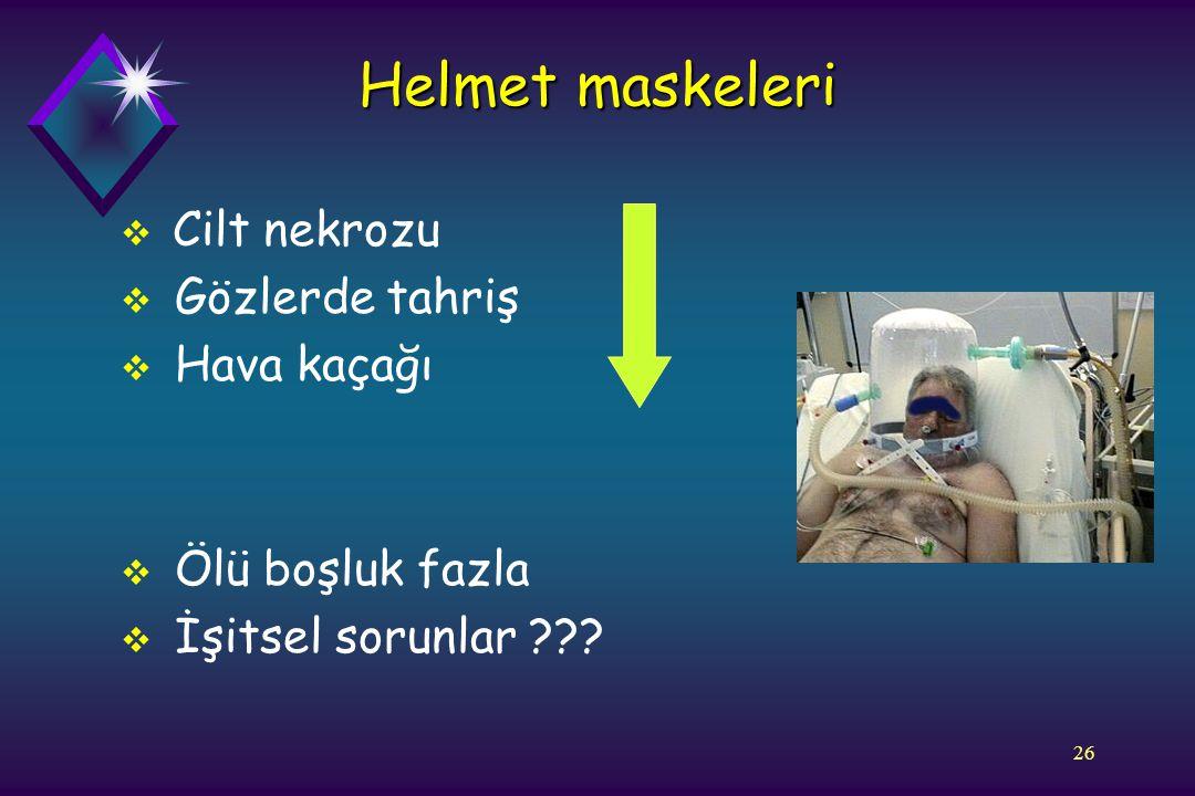 26 Helmet maskeleri  Cilt nekrozu  Gözlerde tahriş  Hava kaçağı  Ölü boşluk fazla  İşitsel sorunlar ???