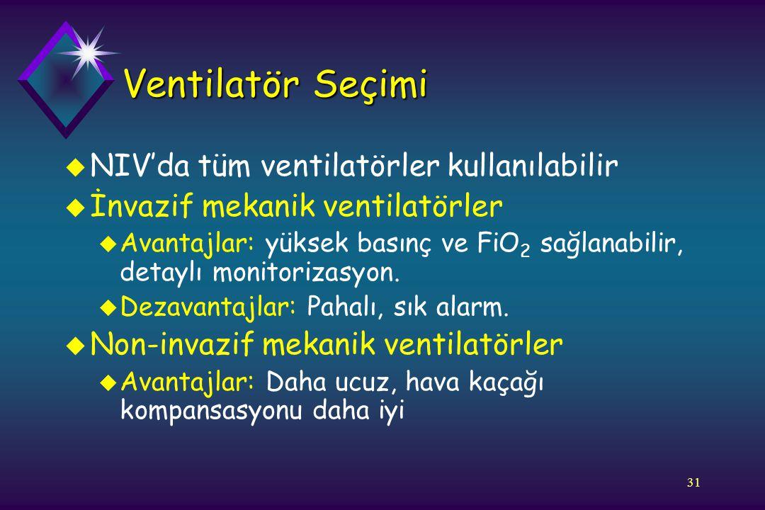 31 Ventilatör Seçimi u NIV'da tüm ventilatörler kullanılabilir u İnvazif mekanik ventilatörler u Avantajlar: yüksek basınç ve FiO 2 sağlanabilir, deta
