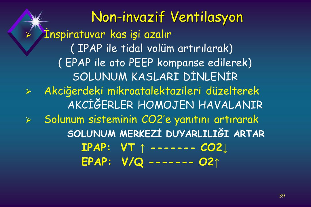 39 Non-invazif Ventilasyon  İnspiratuvar kas işi azalır ( IPAP ile tidal volüm artırılarak) ( EPAP ile oto PEEP kompanse edilerek) SOLUNUM KASLARI Dİ
