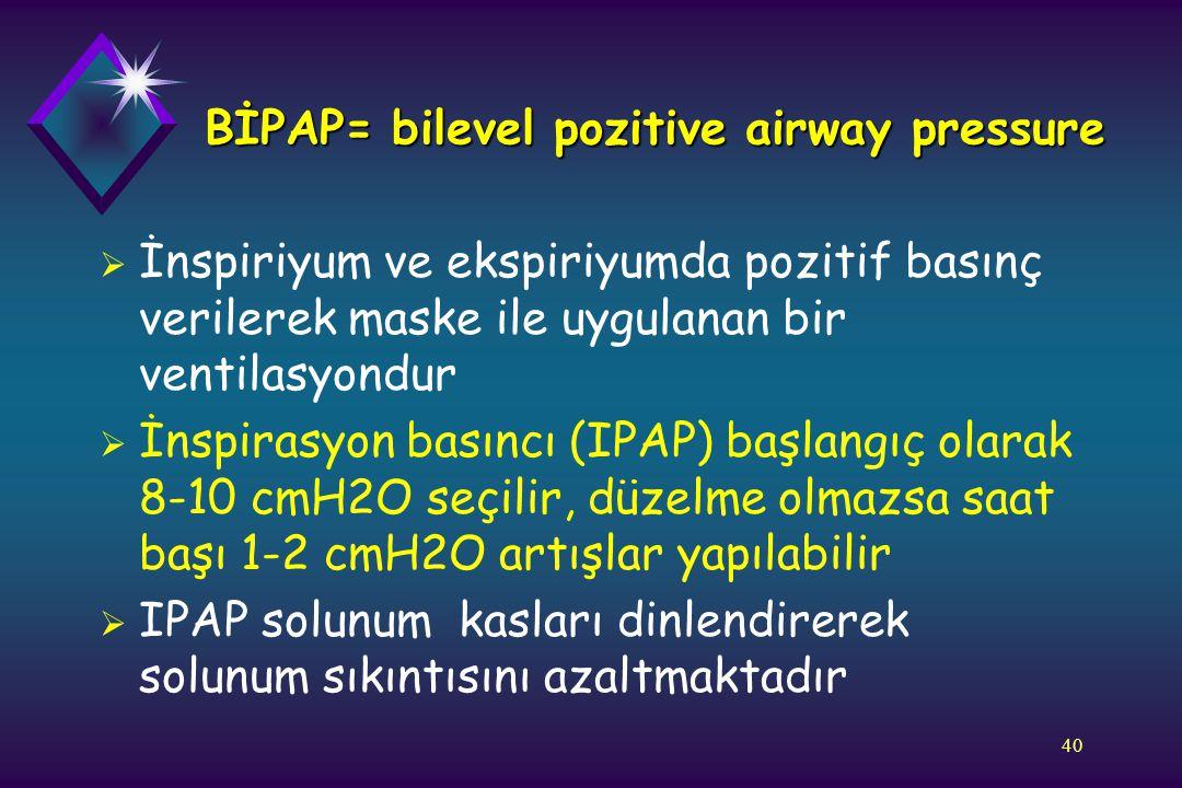 40 BİPAP= bilevel pozitive airway pressure  İnspiriyum ve ekspiriyumda pozitif basınç verilerek maske ile uygulanan bir ventilasyondur  İnspirasyon