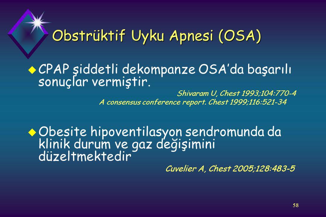 58 Obstrüktif Uyku Apnesi (OSA) u CPAP şiddetli dekompanze OSA'da başarılı sonuçlar vermiştir. Shivaram U, Chest 1993;104:770-4 A consensus conference