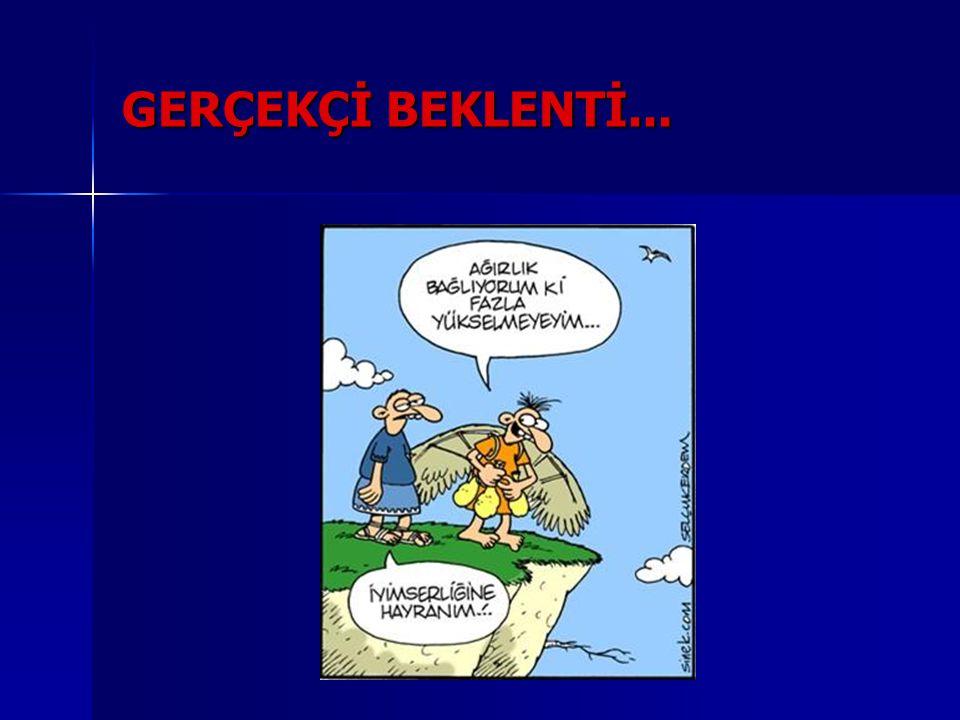 GERÇEKÇİ BEKLENTİ...