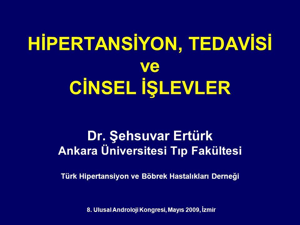 HİPERTANSİYON, TEDAVİSİ ve CİNSEL İŞLEVLER Dr. Şehsuvar Ertürk Ankara Üniversitesi Tıp Fakültesi Türk Hipertansiyon ve Böbrek Hastalıkları Derneği 8.