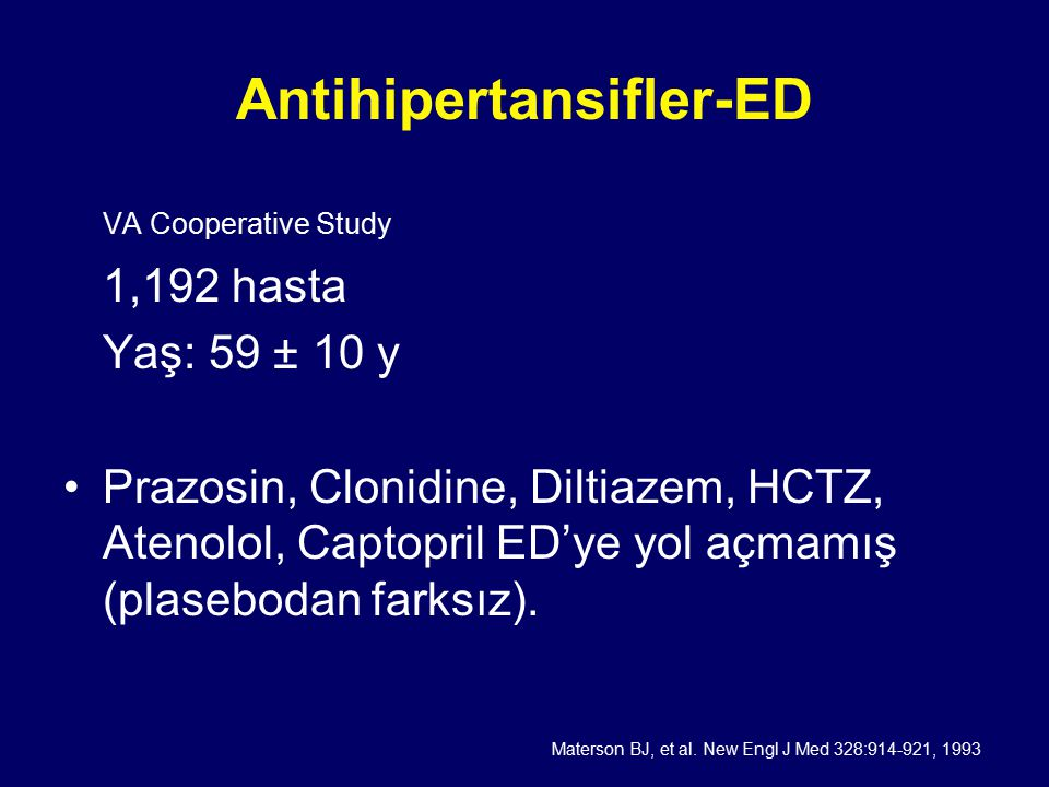 Antihipertansifler-ED VA Cooperative Study 1,192 hasta Yaş: 59 ± 10 y Prazosin, Clonidine, Diltiazem, HCTZ, Atenolol, Captopril ED'ye yol açmamış (pla