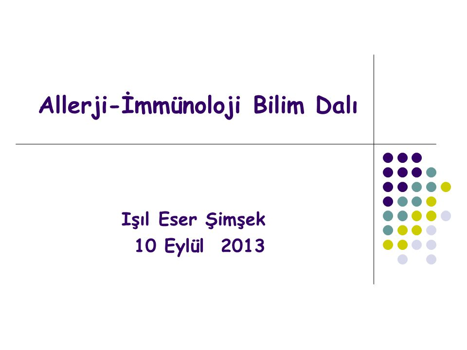 Allerji-İmmünoloji Bilim Dalı Işıl Eser Şimşek 10 Eylül 2013