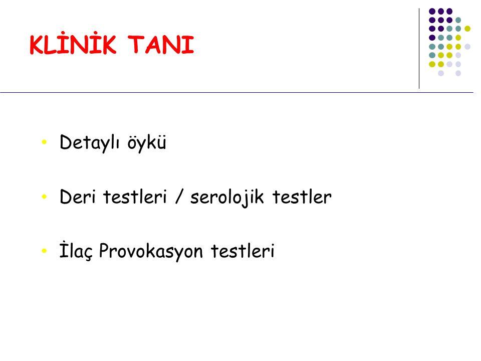 KLİNİK TANI Detaylı öykü Deri testleri / serolojik testler İlaç Provokasyon testleri