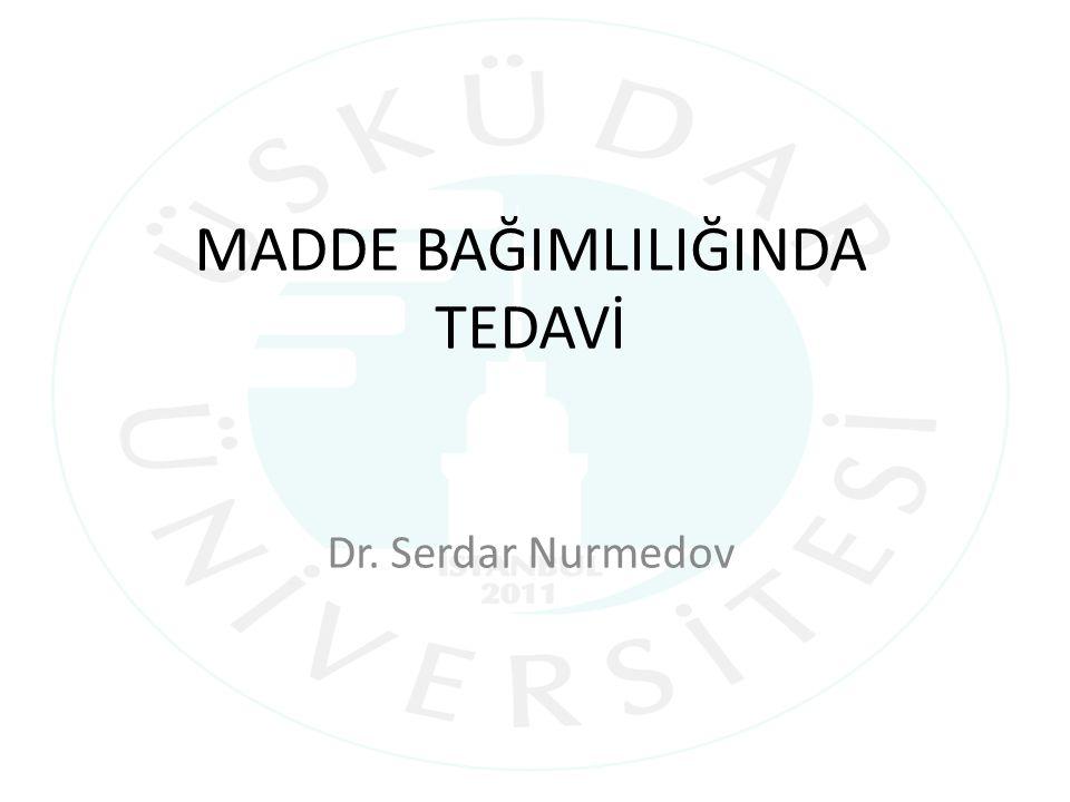 MADDE BAĞIMLILIĞINDA TEDAVİ Dr. Serdar Nurmedov