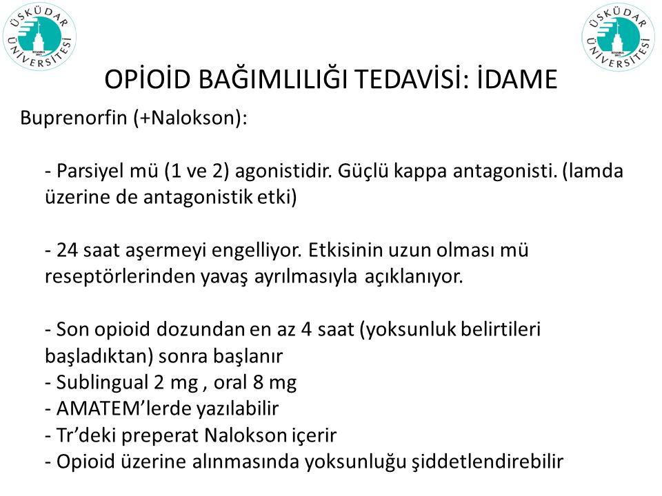 OPİOİD BAĞIMLILIĞI TEDAVİSİ: İDAME Buprenorfin (+Nalokson): - Parsiyel mü (1 ve 2) agonistidir. Güçlü kappa antagonisti. (lamda üzerine de antagonisti