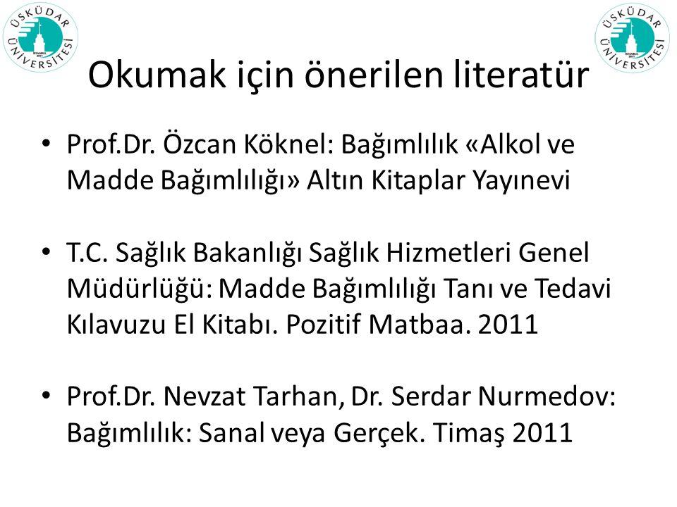 Okumak için önerilen literatür Prof.Dr. Özcan Köknel: Bağımlılık «Alkol ve Madde Bağımlılığı» Altın Kitaplar Yayınevi T.C. Sağlık Bakanlığı Sağlık Hiz