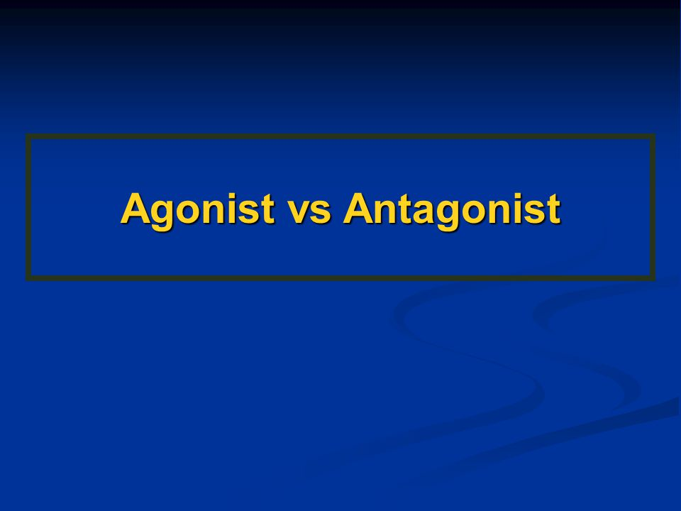 Agonist vs Antagonist