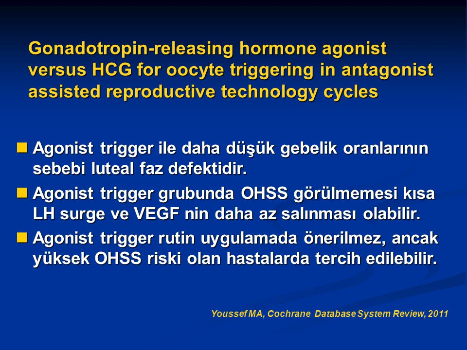Gonadotropin-releasing hormone agonist versus HCG for oocyte triggering in antagonist assisted reproductive technology cycles Agonist trigger ile daha