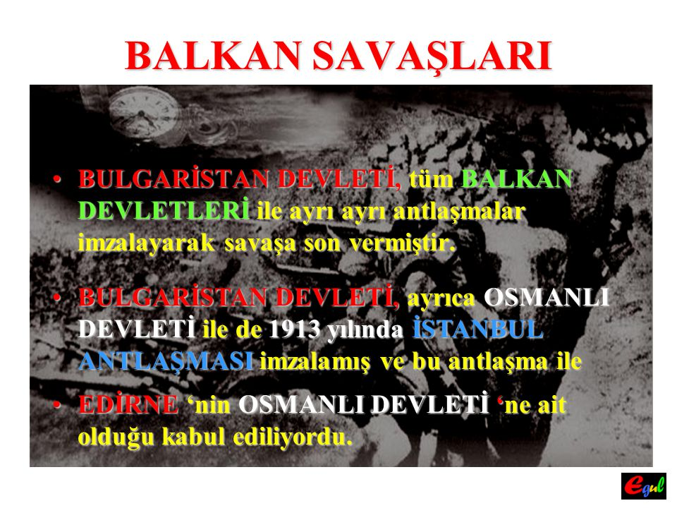 BALKAN SAVAŞLARI BULGARİSTANBULGARİSTAN DEVLETİ, tüm tüm BALKAN DEVLETLERİ DEVLETLERİ ile ayrı ayrı antlaşmalar imzalayarak savaşa son vermiştir. BULG