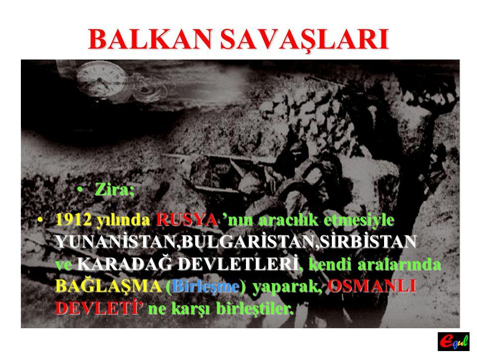 BALKAN SAVAŞLARI BuBu durumdan yararlanan, OSMANLI DEVLETİ, BirinciBirinci Balkan Savaşı Savaşı 'nda BULGARİSTAN BULGARİSTAN 'a kaptırdığı EDİRNE EDİRNE 'yi 'yi geri almıştır.