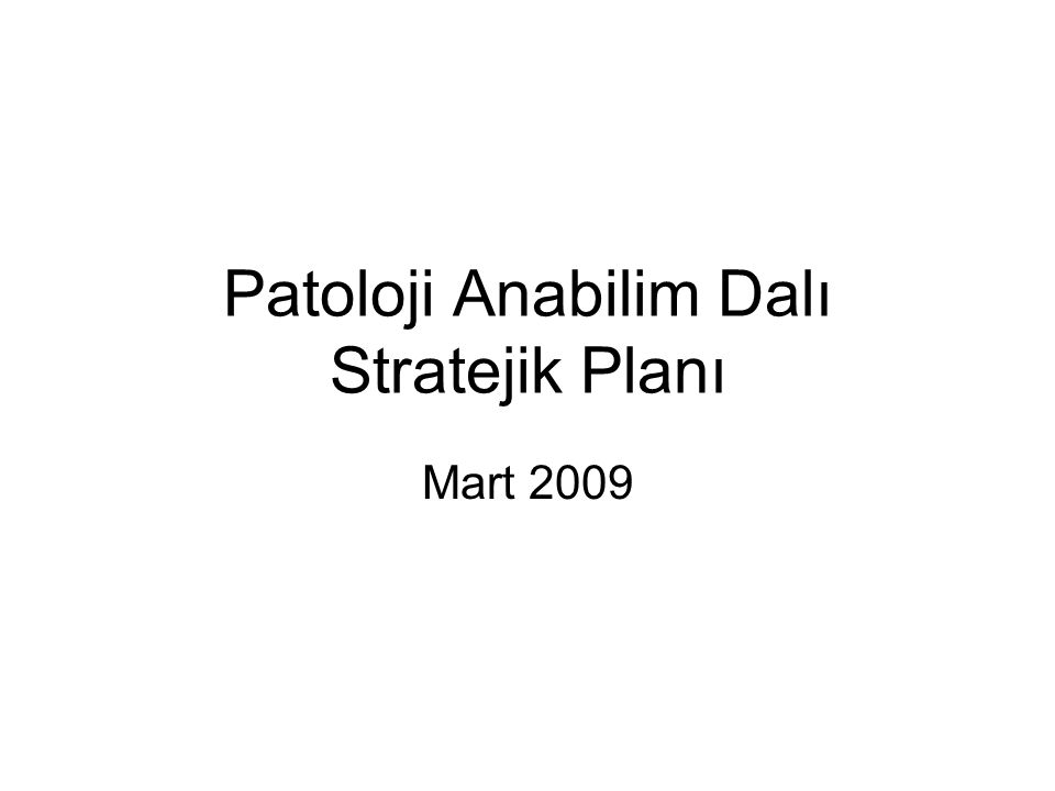 Patoloji Anabilim Dalı Stratejik Planı Mart 2009