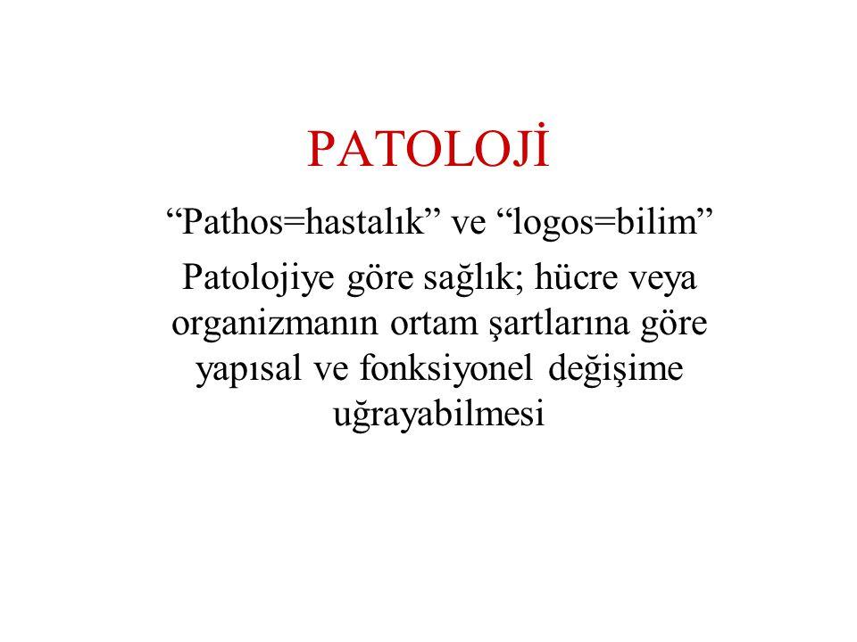 PATOLOJİ Pathos=hastalık ve logos=bilim Patolojiye göre sağlık; hücre veya organizmanın ortam şartlarına göre yapısal ve fonksiyonel değişime uğrayabilmesi