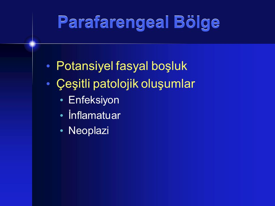 Patoloji Tükrük Bezi Tümörleri Parotis derin lobu Minör tükrük bezleri Ektopik tükrük bezi odakları BT veya MR'da prestiloid yağ ara-planı Posteriora deplase internal karotid arter