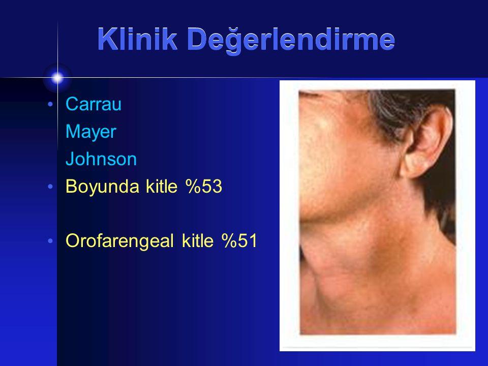 Klinik Değerlendirme Carrau Mayer Johnson Boyunda kitle %53 Orofarengeal kitle %51