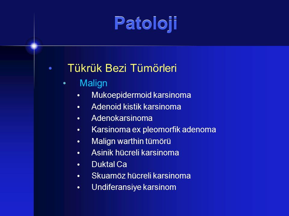 Patoloji Tükrük Bezi Tümörleri Malign Mukoepidermoid karsinoma Adenoid kistik karsinoma Adenokarsinoma Karsinoma ex pleomorfik adenoma Malign warthin