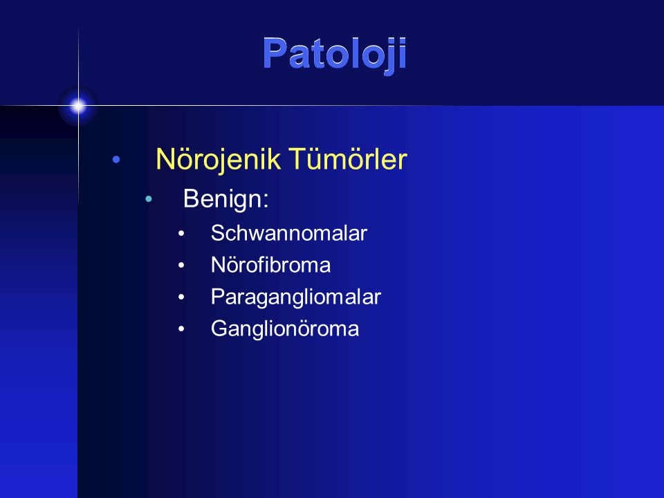 Patoloji Nörojenik Tümörler Benign: Schwannomalar Nörofibroma Paragangliomalar Ganglionöroma