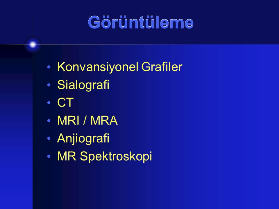 Görüntüleme Konvansiyonel Grafiler Sialografi CT MRI / MRA Anjiografi MR Spektroskopi