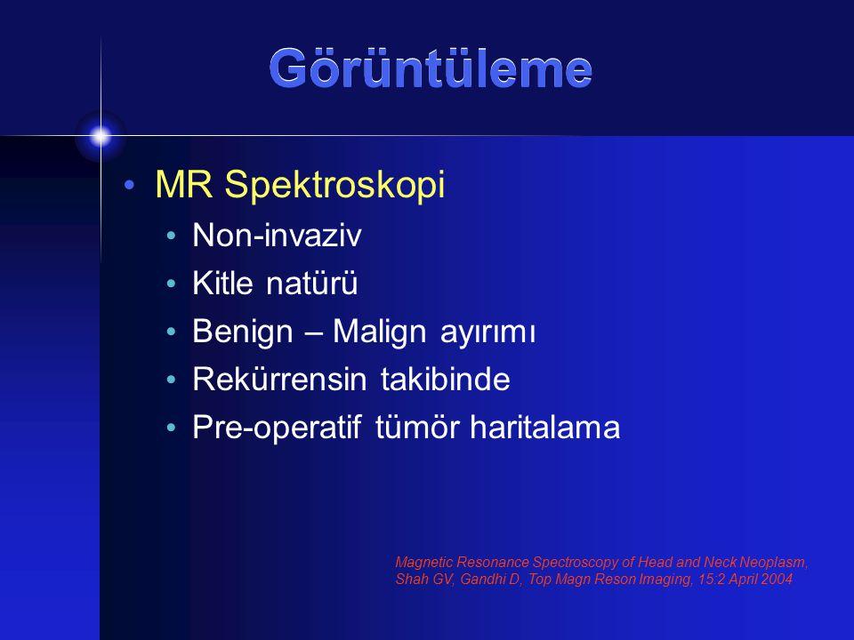 Görüntüleme MR Spektroskopi Non-invaziv Kitle natürü Benign – Malign ayırımı Rekürrensin takibinde Pre-operatif tümör haritalama Magnetic Resonance Sp