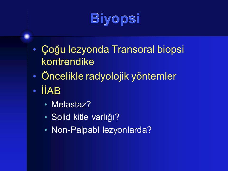 Biyopsi Çoğu lezyonda Transoral biopsi kontrendike Öncelikle radyolojik yöntemler İİAB Metastaz? Solid kitle varlığı? Non-Palpabl lezyonlarda?