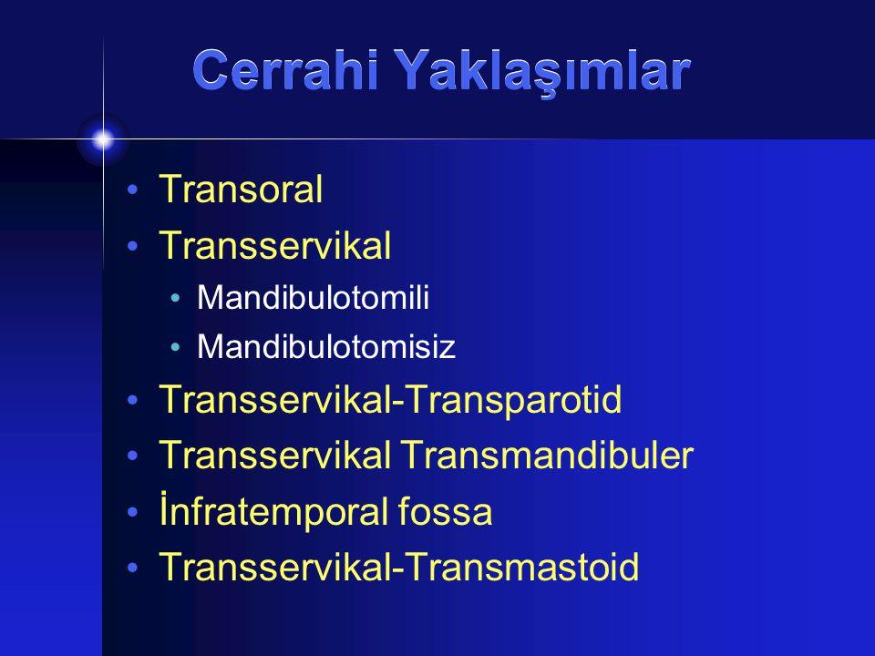 Cerrahi Yaklaşımlar Transoral Transservikal Mandibulotomili Mandibulotomisiz Transservikal-Transparotid Transservikal Transmandibuler İnfratemporal fo