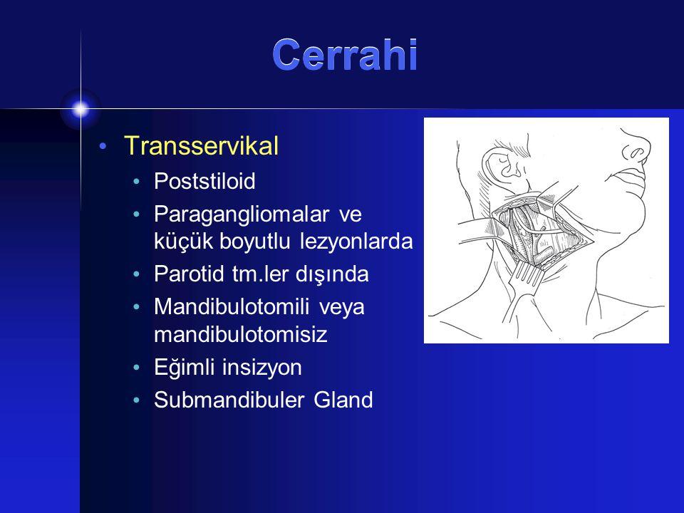 Cerrahi Transservikal Poststiloid Paragangliomalar ve küçük boyutlu lezyonlarda Parotid tm.ler dışında Mandibulotomili veya mandibulotomisiz Eğimli in