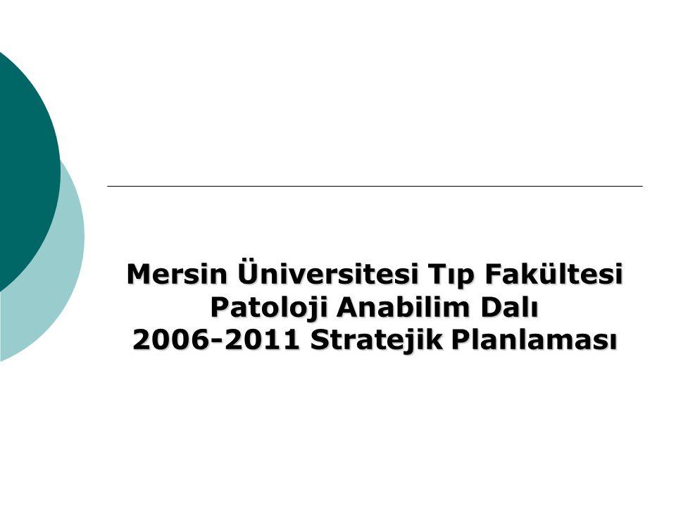 Mersin Üniversitesi Tıp Fakültesi Patoloji Anabilim Dalı 2006-2011 Stratejik Planlaması