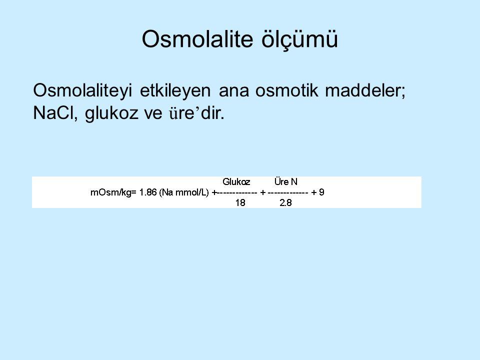 Osmolalite ölçümü Osmolaliteyi etkileyen ana osmotik maddeler; NaCl, glukoz ve ü re ' dir.