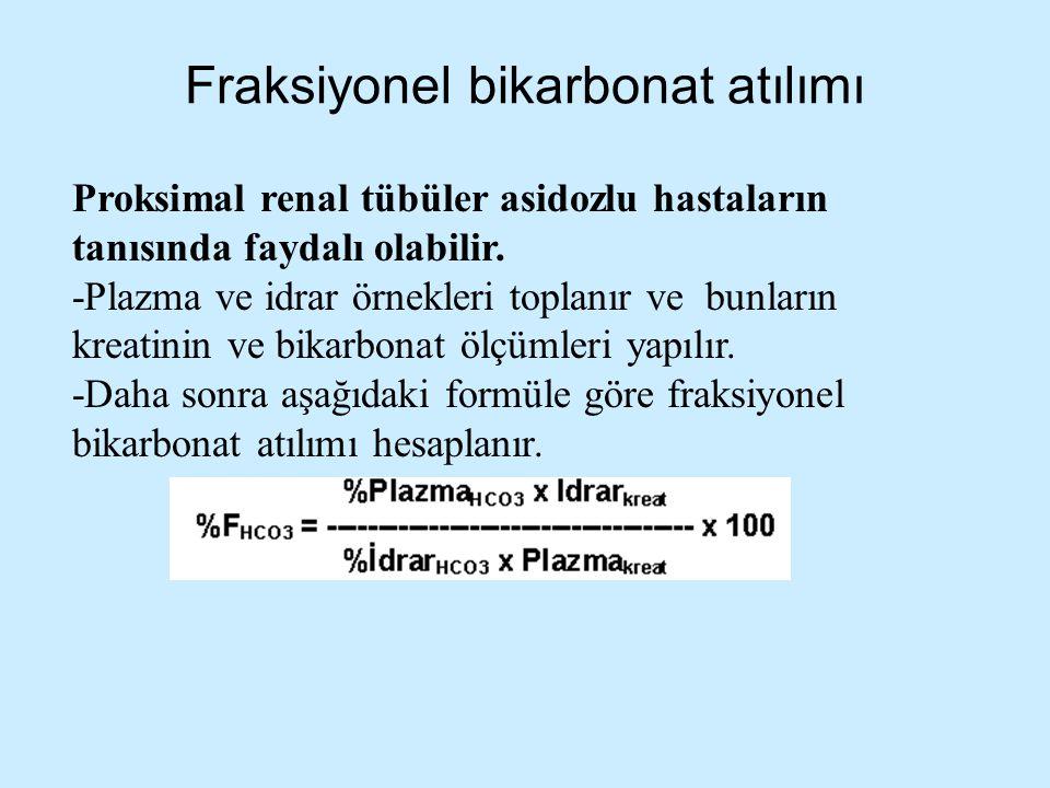 Fraksiyonel bikarbonat atılımı Proksimal renal tübüler asidozlu hastaların tanısında faydalı olabilir. -Plazma ve idrar örnekleri toplanır ve bunların