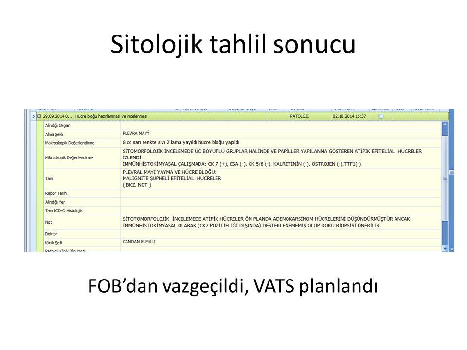 Sitolojik tahlil sonucu FOB'dan vazgeçildi, VATS planlandı
