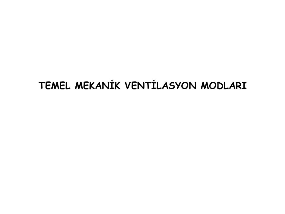 TEMEL MEKANİK VENTİLASYON MODLARI