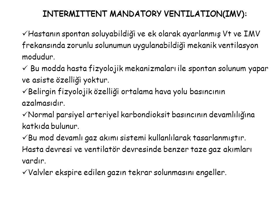 INTERMITTENT MANDATORY VENTILATION(IMV): Hastanın spontan soluyabildiği ve ek olarak ayarlanmış Vt ve IMV frekansında zorunlu solunumun uygulanabildiğ