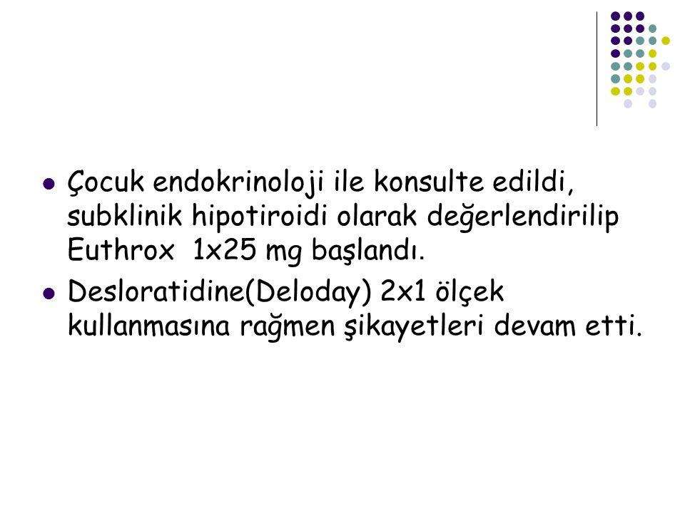 Çocuk endokrinoloji ile konsulte edildi, subklinik hipotiroidi olarak değerlendirilip Euthrox 1x25 mg başlandı. Desloratidine(Deloday) 2x1 ölçek kulla