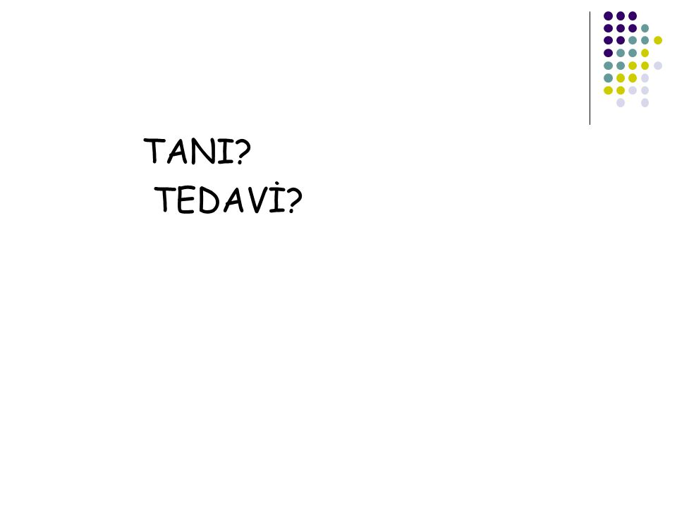 TANI? TEDAVİ?
