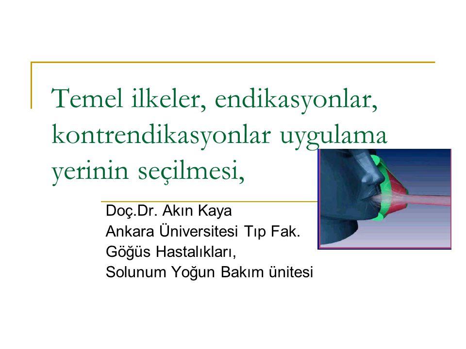 Temel ilkeler, endikasyonlar, kontrendikasyonlar uygulama yerinin seçilmesi, Doç.Dr. Akın Kaya Ankara Üniversitesi Tıp Fak. Göğüs Hastalıkları, Solunu
