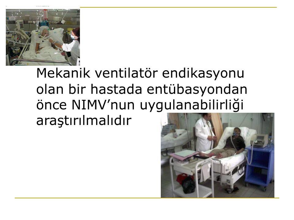 Mekanik ventilatör endikasyonu olan bir hastada entübasyondan önce NIMV'nun uygulanabilirliği araştırılmalıdır