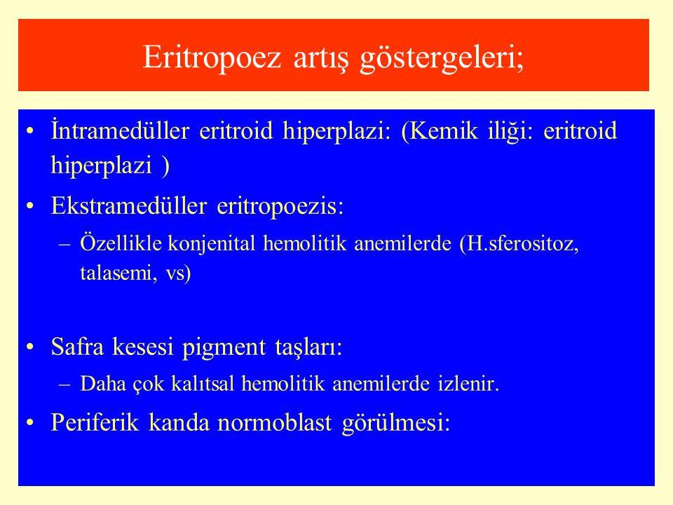 Eritropoez artış göstergeleri; İntramedüller eritroid hiperplazi: (Kemik iliği: eritroid hiperplazi ) Ekstramedüller eritropoezis: –Özellikle konjenit