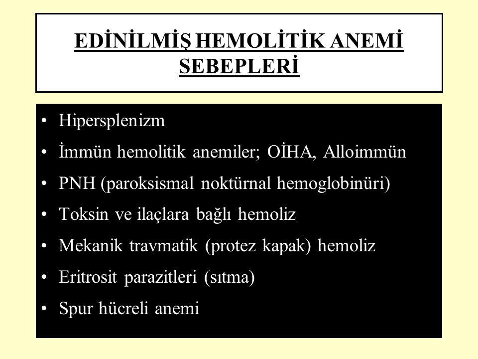EDİNİLMİŞ HEMOLİTİK ANEMİ SEBEPLERİ Hipersplenizm İmmün hemolitik anemiler; OİHA, Alloimmün PNH (paroksismal noktürnal hemoglobinüri) Toksin ve ilaçla