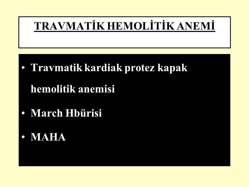 TRAVMATİK HEMOLİTİK ANEMİ Travmatik kardiak protez kapak hemolitik anemisi March Hbürisi MAHA