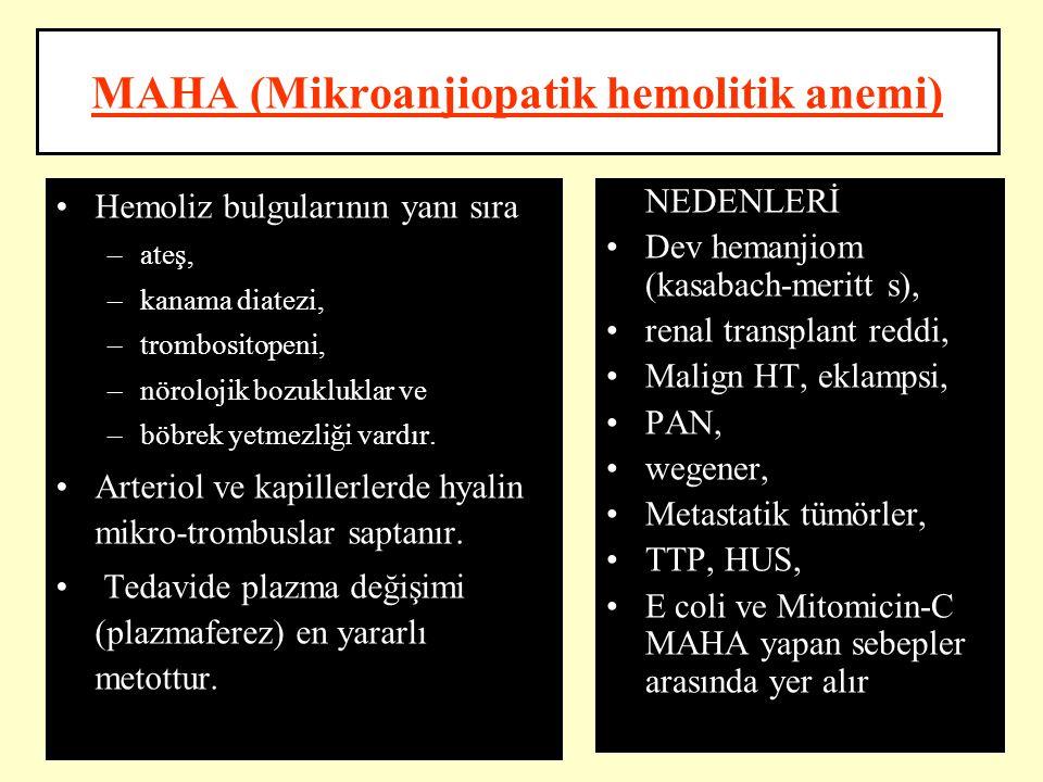 MAHA (Mikroanjiopatik hemolitik anemi) Hemoliz bulgularının yanı sıra –ateş, –kanama diatezi, –trombositopeni, –nörolojik bozukluklar ve –böbrek yetme