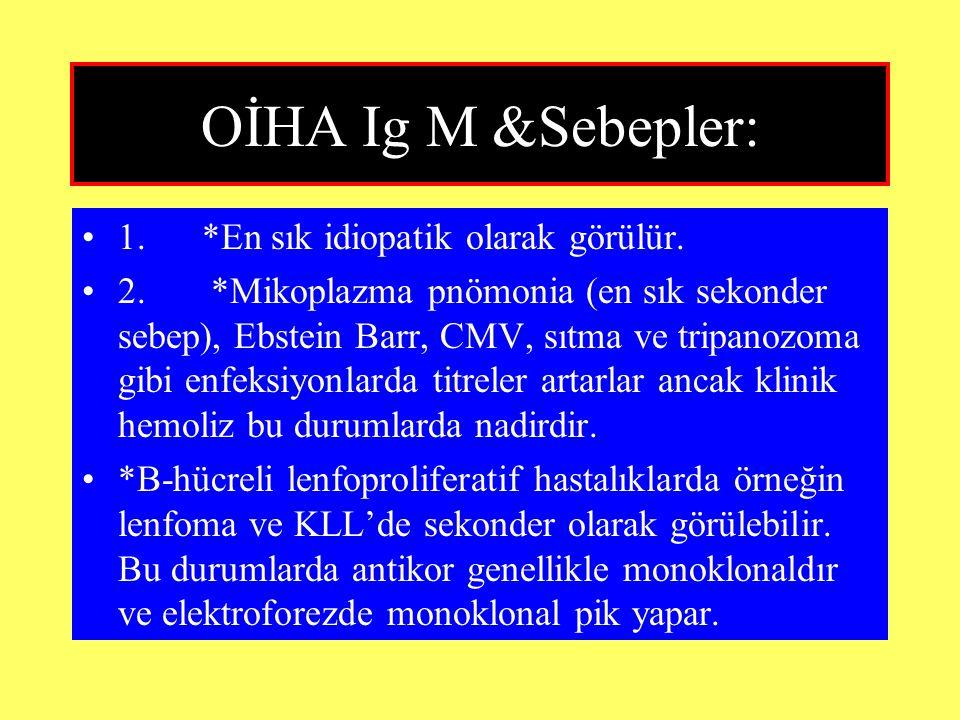 OİHA Ig M &Sebepler: 1. *En sık idiopatik olarak görülür. 2. *Mikoplazma pnömonia (en sık sekonder sebep), Ebstein Barr, CMV, sıtma ve tripanozoma gib
