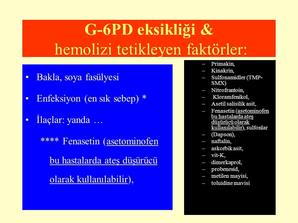 G-6PD eksikliği & hemolizi tetikleyen faktörler: Bakla, soya fasülyesi Enfeksiyon (en sık sebep) * İlaçlar: yanda … **** Fenasetin (asetominofen bu ha