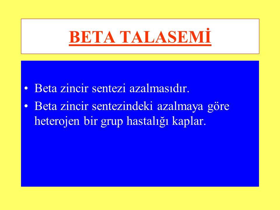 BETA TALASEMİ Beta zincir sentezi azalmasıdır. Beta zincir sentezindeki azalmaya göre heterojen bir grup hastalığı kaplar.